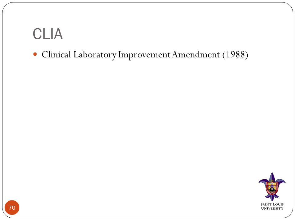CLIA Clinical Laboratory Improvement Amendment (1988) 70