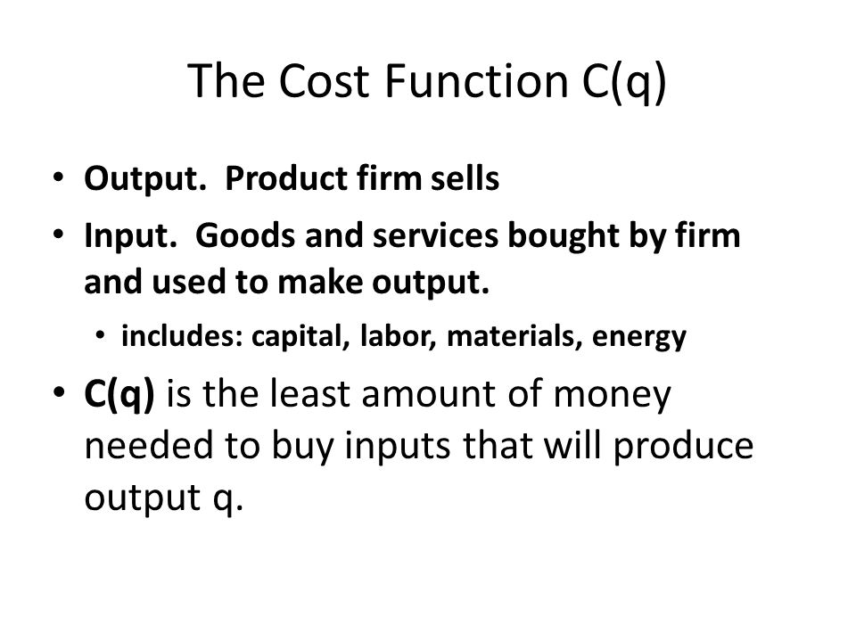The Cost Function C(q) Output. Product firm sells Input.