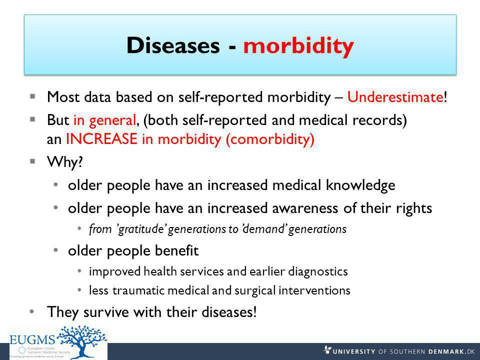 Diseases - morbidity  Most data based on self-reported morbidity – Underestimate.