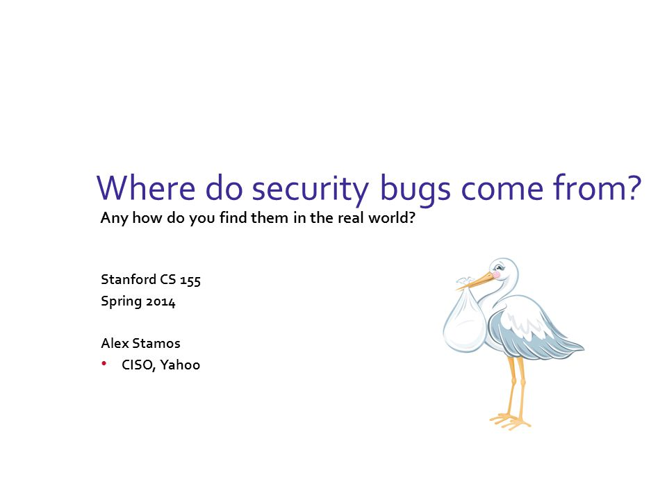 Where do security bugs come from. Any how do you find them in the real world.