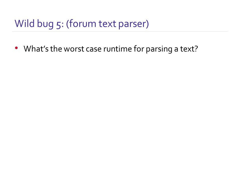 What's the worst case runtime for parsing a text Wild bug 5: (forum text parser)