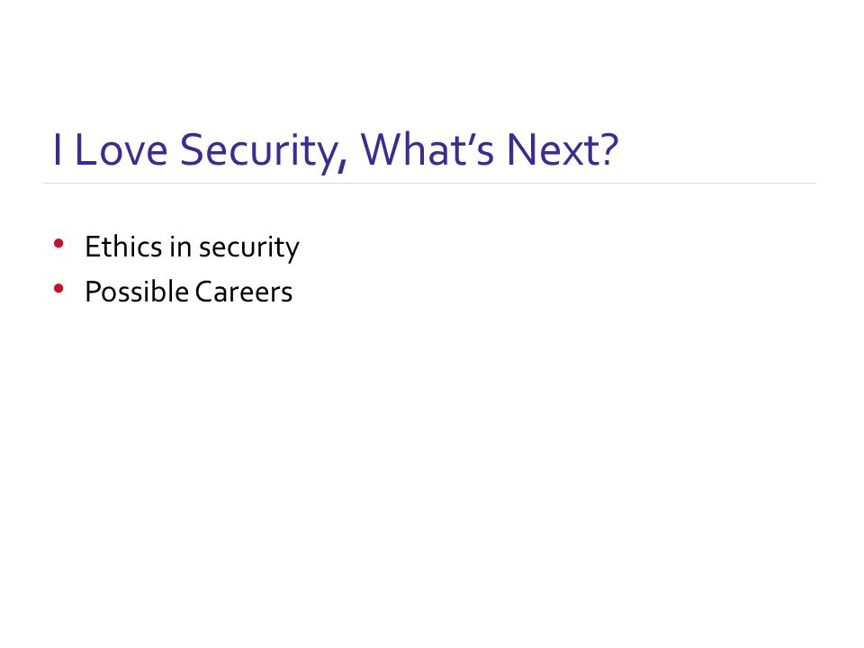 I Love Security, What's Next Ethics in security Possible Careers