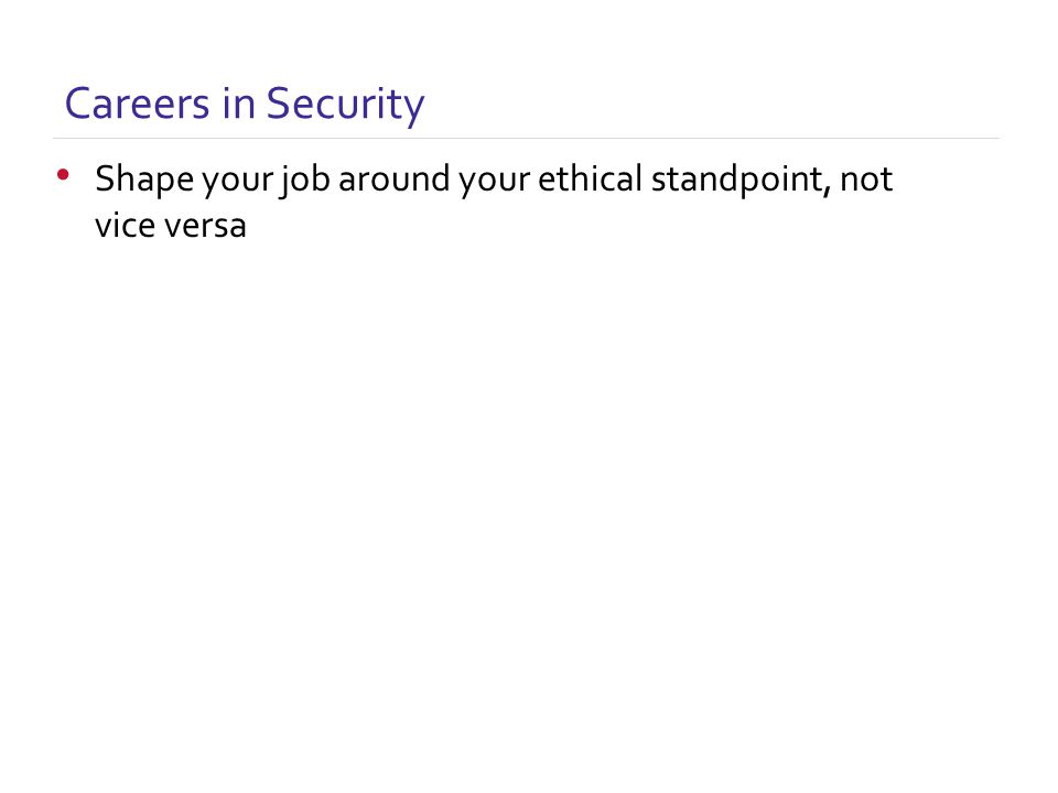 Careers in Security Shape your job around your ethical standpoint, not vice versa