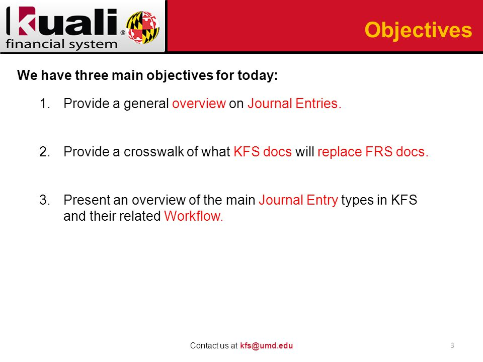 Objectives We have three main objectives for today: 1.Provide a general overview on Journal Entries.