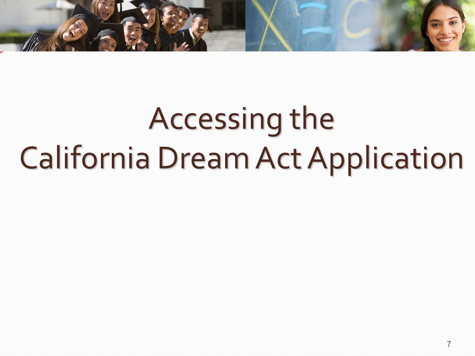 Accessing the California Dream Act Application 7