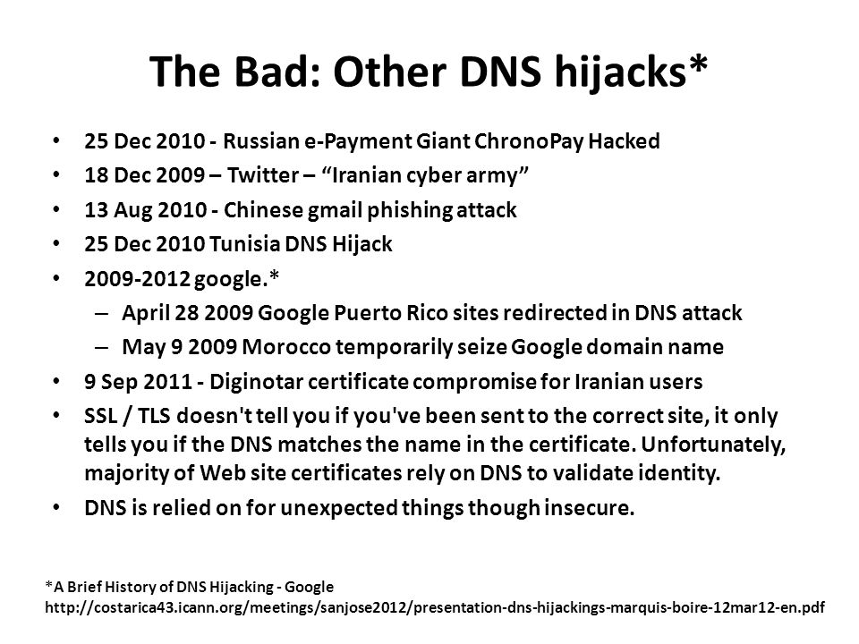 "The Bad: Other DNS hijacks* 25 Dec 2010 - Russian e-Payment Giant ChronoPay Hacked 18 Dec 2009 – Twitter – ""Iranian cyber army"" 13 Aug 2010 - Chinese"