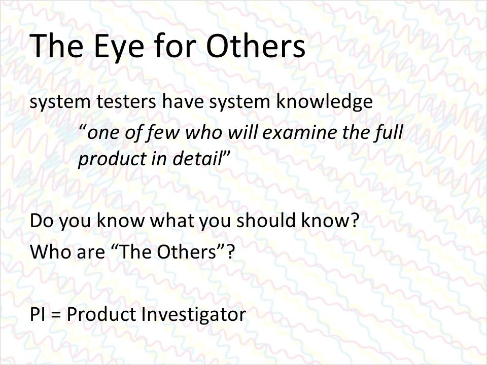"The Eye for Others system testers have system knowledge ""one of few who will examine the full product in detail"" Do you know what you should know? Who"