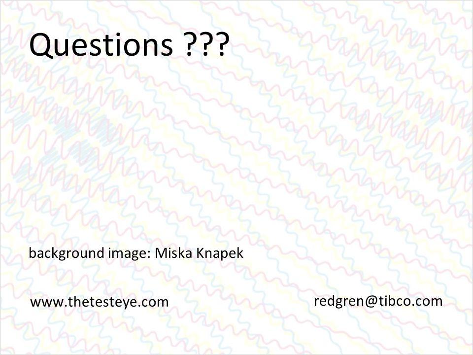 Questions background image: Miska Knapek redgren@tibco.com www.thetesteye.com