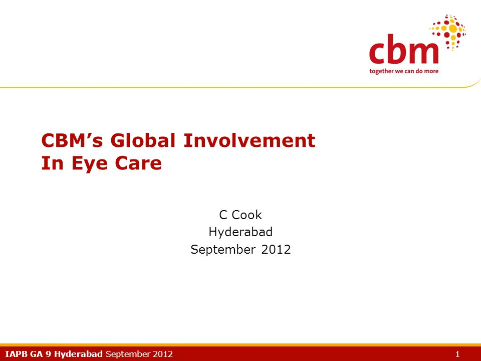 IAPB GA 9 Hyderabad September 2012 1 CBM's Global Involvement In Eye Care C Cook Hyderabad September 2012