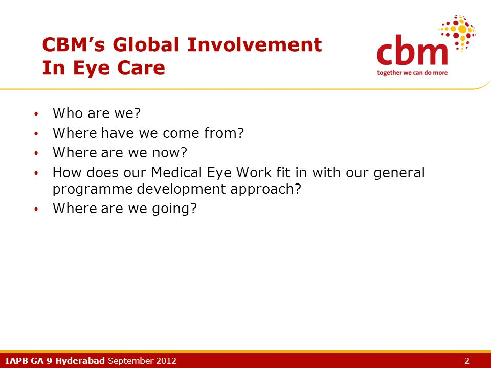 IAPB GA 9 Hyderabad September 2012 2 CBM's Global Involvement In Eye Care Who are we.