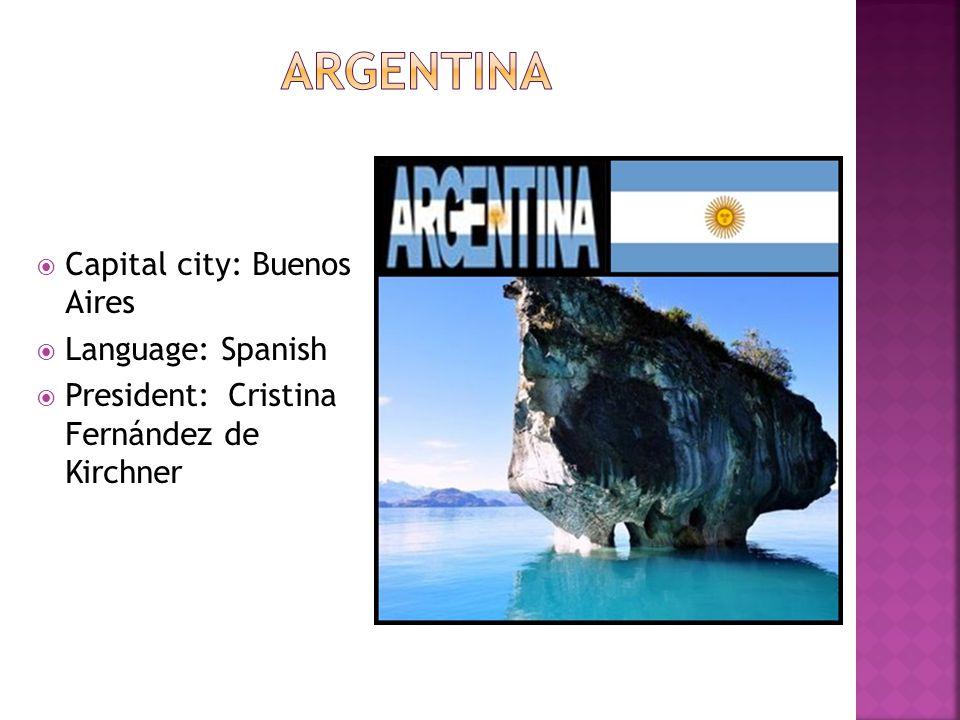  Capital city: Buenos Aires  Language: Spanish  President: Cristina Fernández de Kirchner