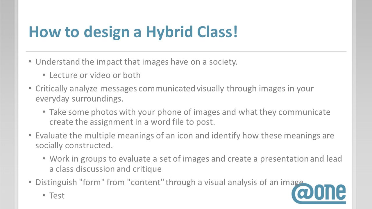 How to design a Hybrid Class. Understand the impact that images have on a society.