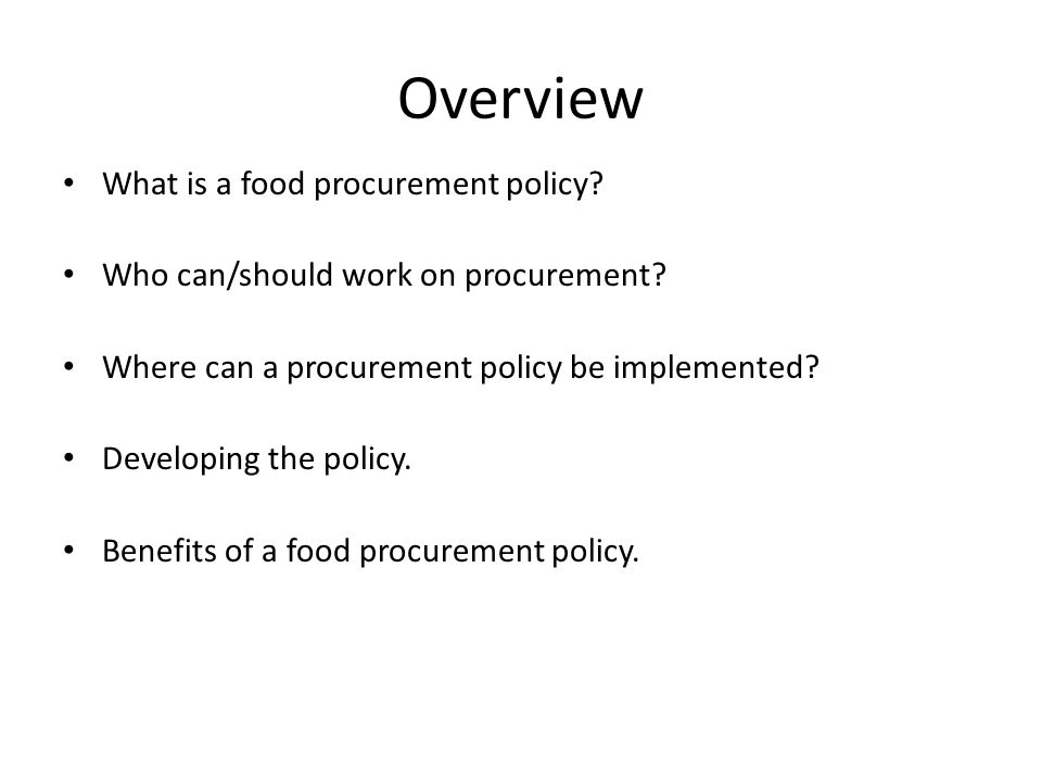 Overview What is a food procurement policy. Who can/should work on procurement.