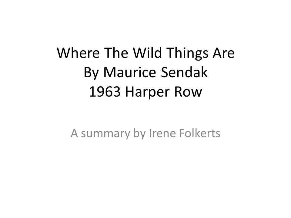 Where The Wild Things Are By Maurice Sendak 1963 Harper Row A summary by Irene Folkerts