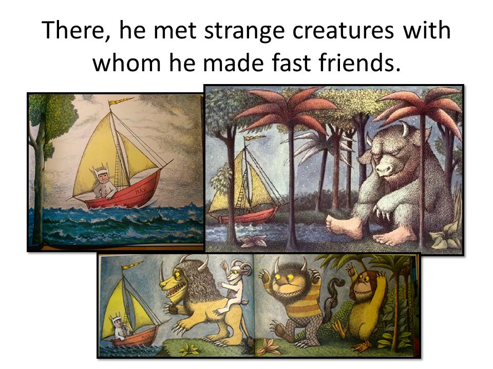 There, he met strange creatures with whom he made fast friends.