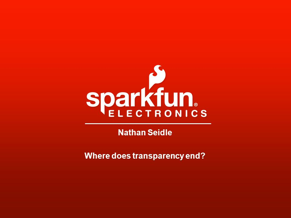 Nathan Seidle Where does transparency end