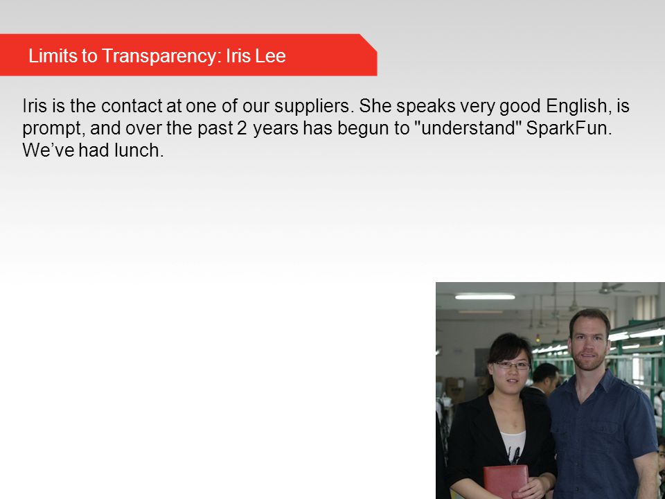 Limits to Transparency: Iris Lee Iris is the contact at one of our suppliers.