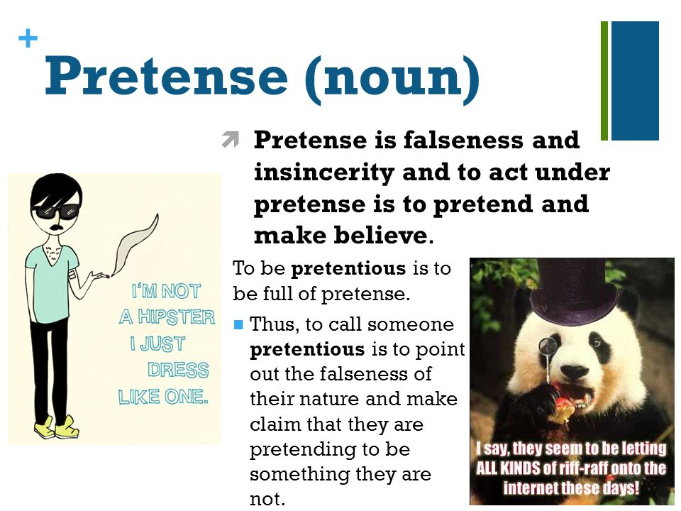 + Pretense (noun) To be pretentious is to be full of pretense.