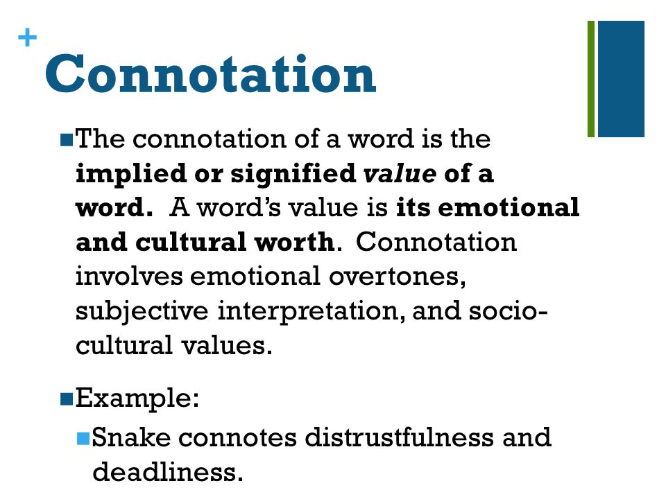 + Connotation The connotation of a word is the implied or signified value of a word.