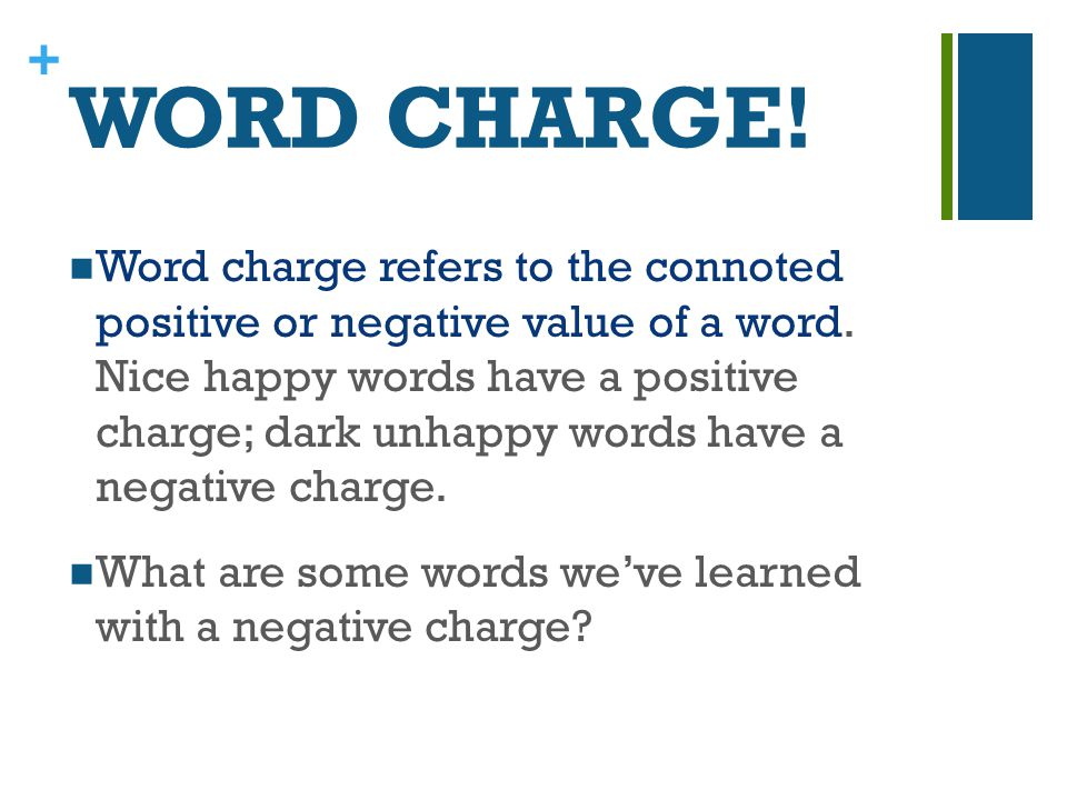 + WORD CHARGE. Word charge refers to the connoted positive or negative value of a word.