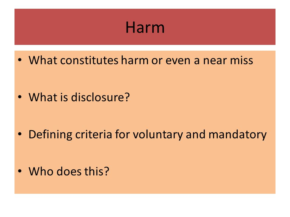 Harm What constitutes harm or even a near miss What is disclosure.