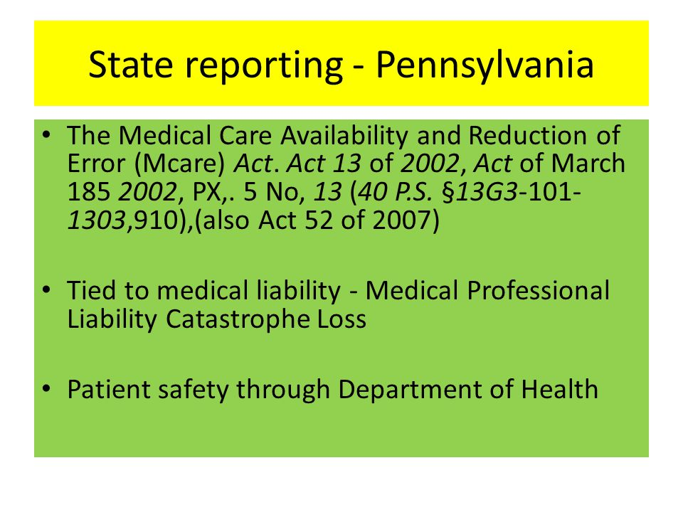 State reporting - Pennsylvania The Medical Care Availability and Reduction of Error (Mcare) Act.