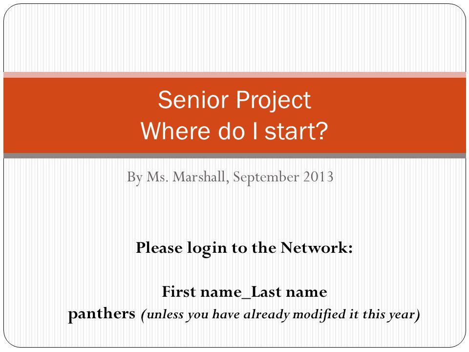 By Ms. Marshall, September 2013 Senior Project Where do I start.
