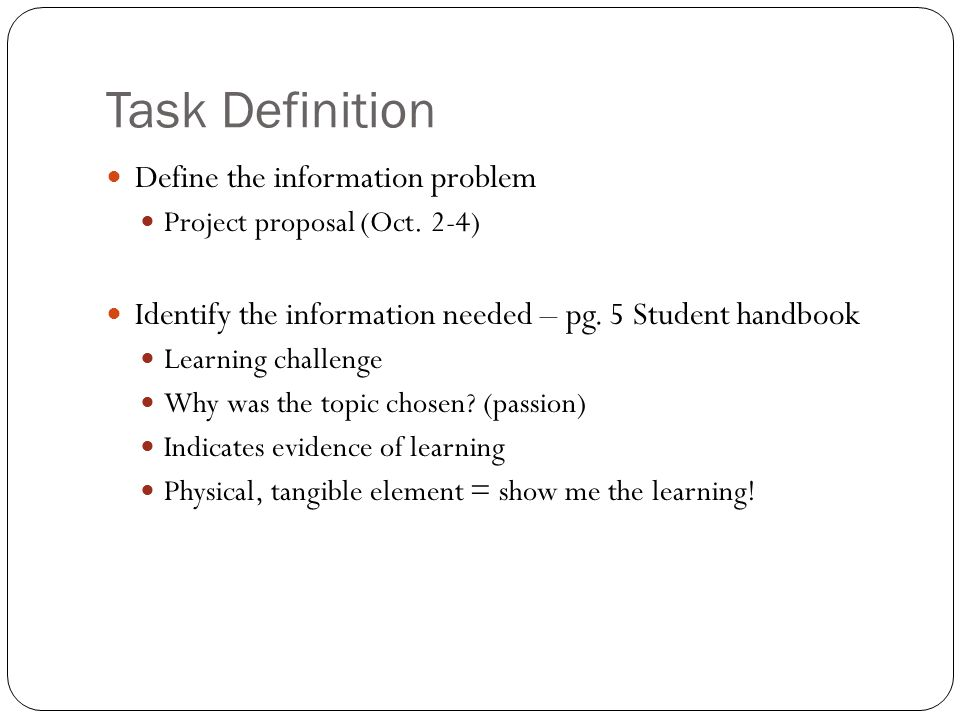 Task Definition Define the information problem Project proposal (Oct.