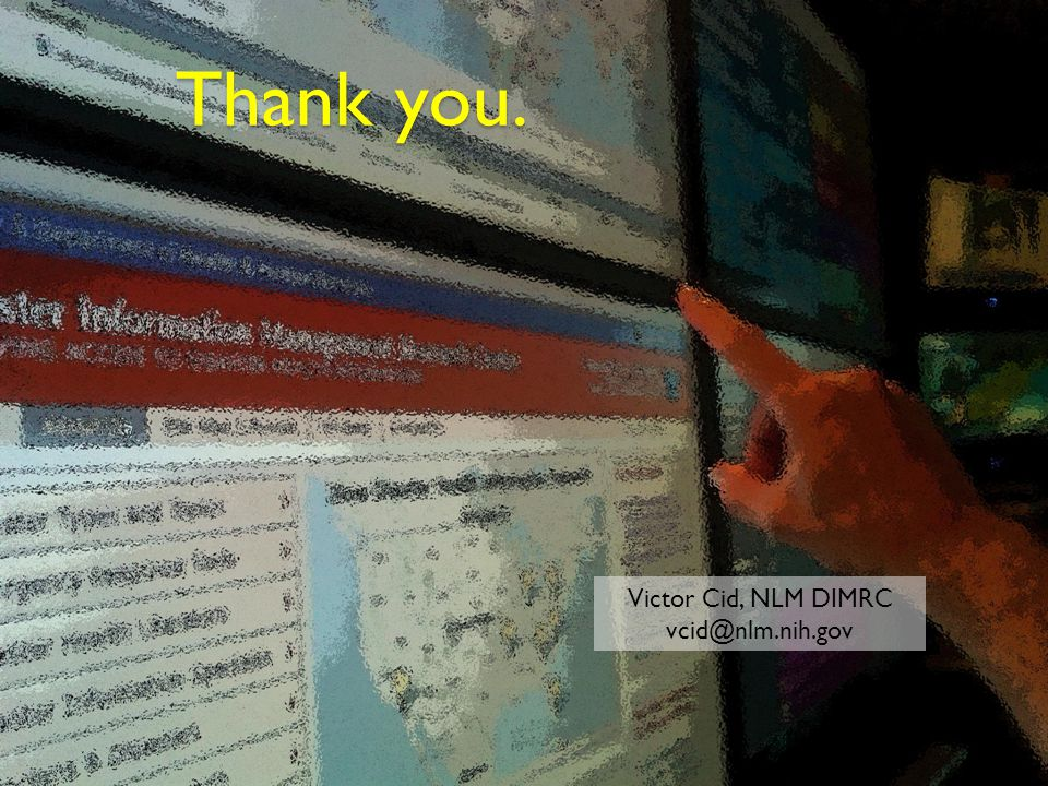 Thank you. Victor Cid, NLM DIMRC vcid@nlm.nih.gov