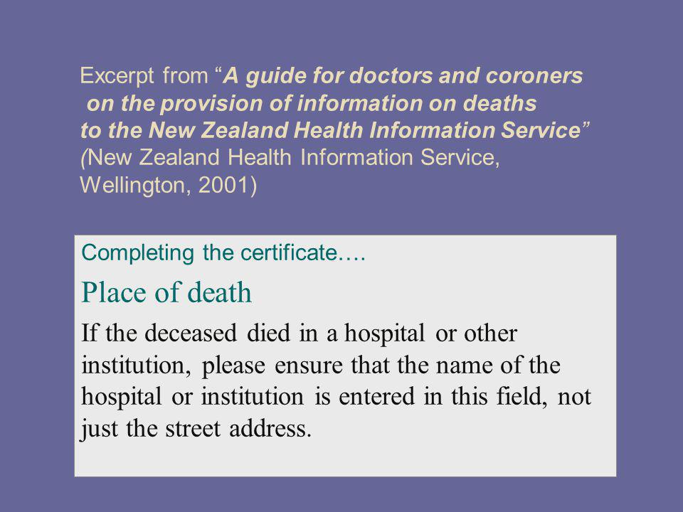 Excerpt from A guide for doctors and coroners on the provision of information on deaths to the New Zealand Health Information Service (New Zealand Health Information Service, Wellington, 2001) Completing the certificate….