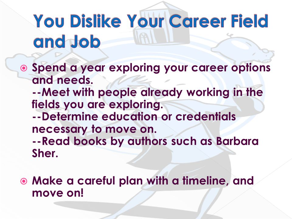  Spend a year exploring your career options and needs.