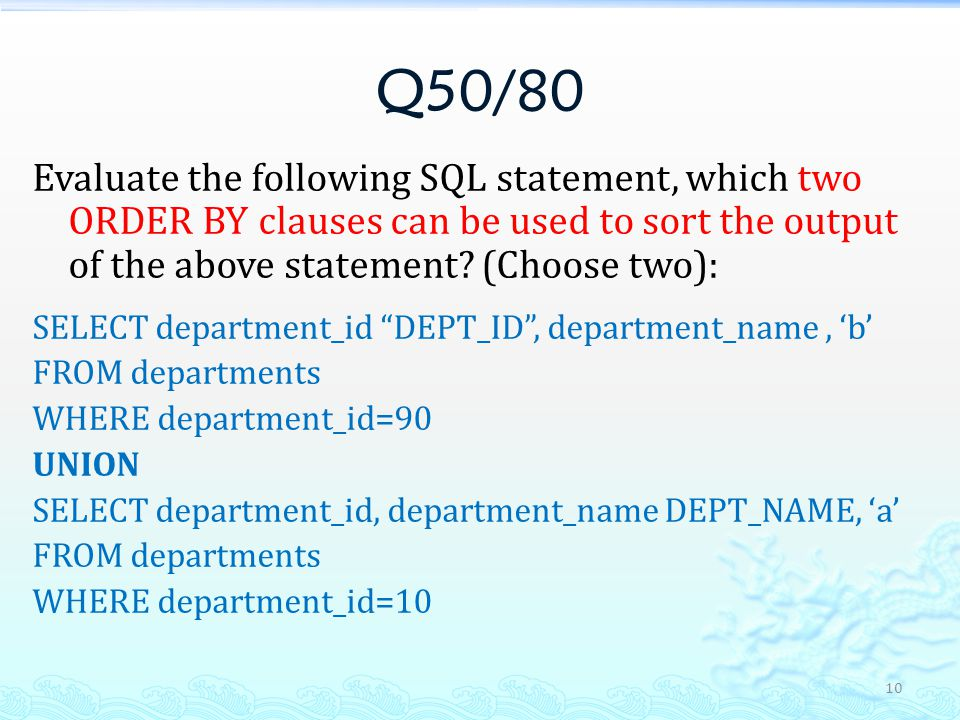 Q50/80 Evaluate the following SQL statement, which two ORDER BY clauses can be used to sort the output of the above statement.