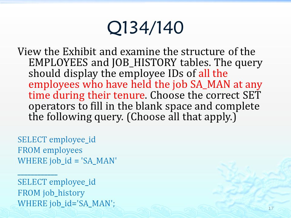 Q134/140 View the Exhibit and examine the structure of the EMPLOYEES and JOB_HISTORY tables.