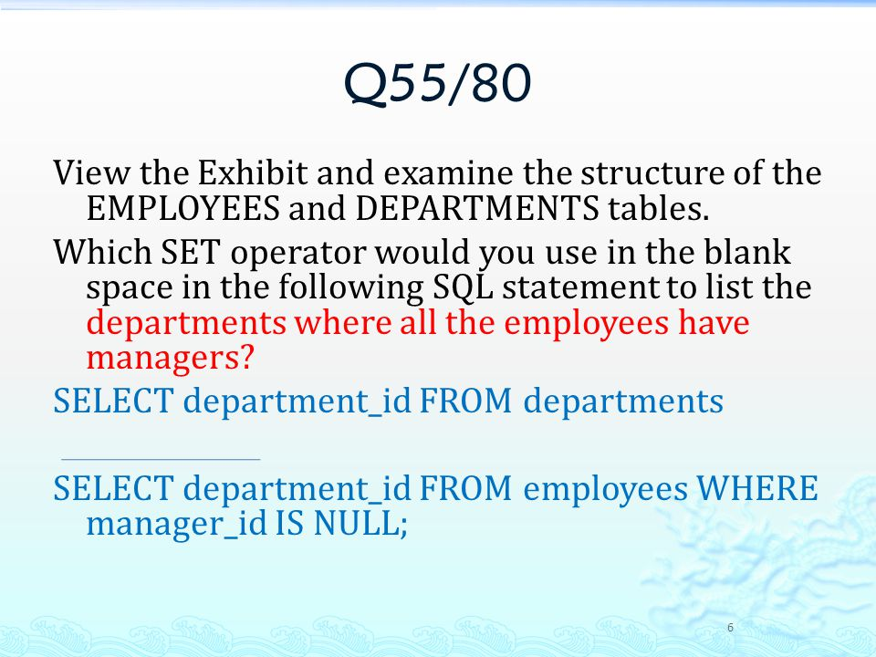 Q55/80 View the Exhibit and examine the structure of the EMPLOYEES and DEPARTMENTS tables.