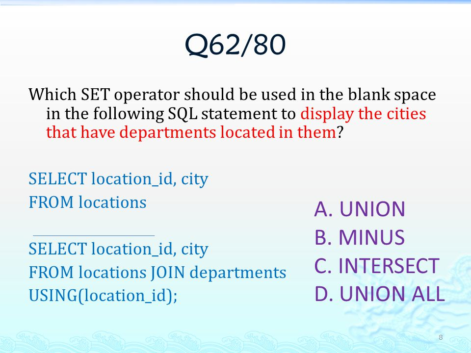 Q62/80 Which SET operator should be used in the blank space in the following SQL statement to display the cities that have departments located in them.