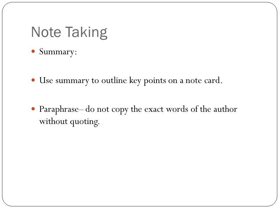 Note Taking Summary: Use summary to outline key points on a note card.