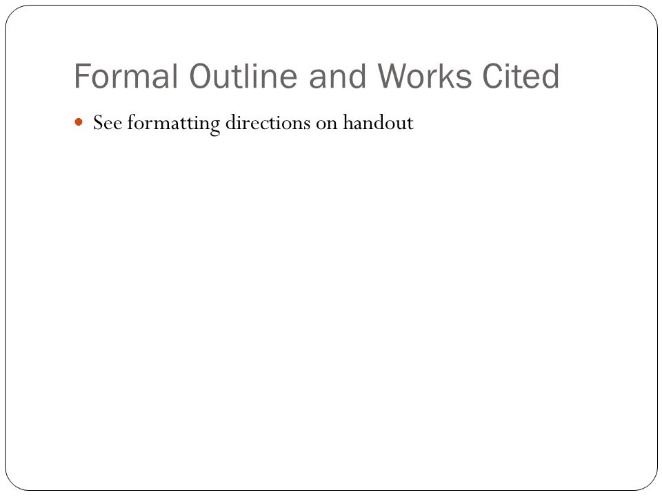 Formal Outline and Works Cited See formatting directions on handout