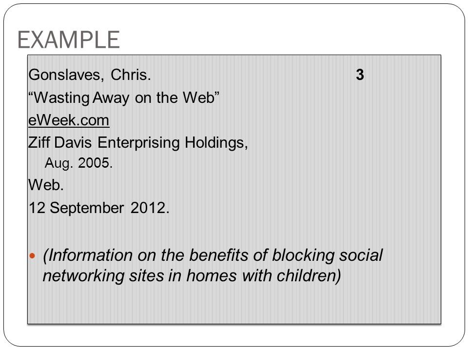 EXAMPLE Gonslaves, Chris.3 Wasting Away on the Web eWeek.com Ziff Davis Enterprising Holdings, Aug.