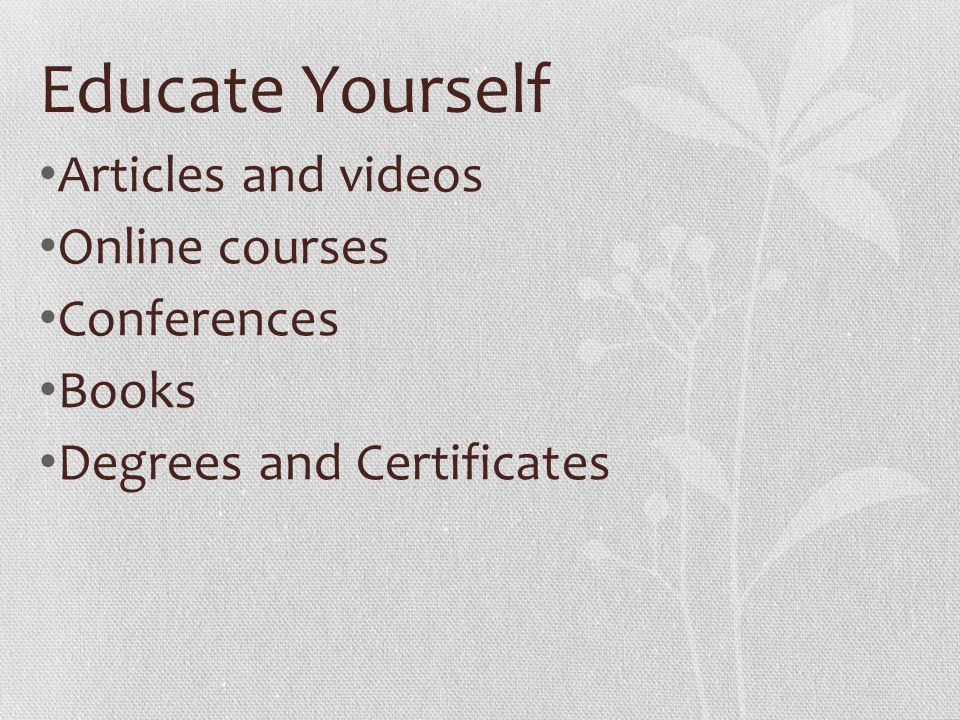Educate Yourself Articles and videos Online courses Conferences Books Degrees and Certificates