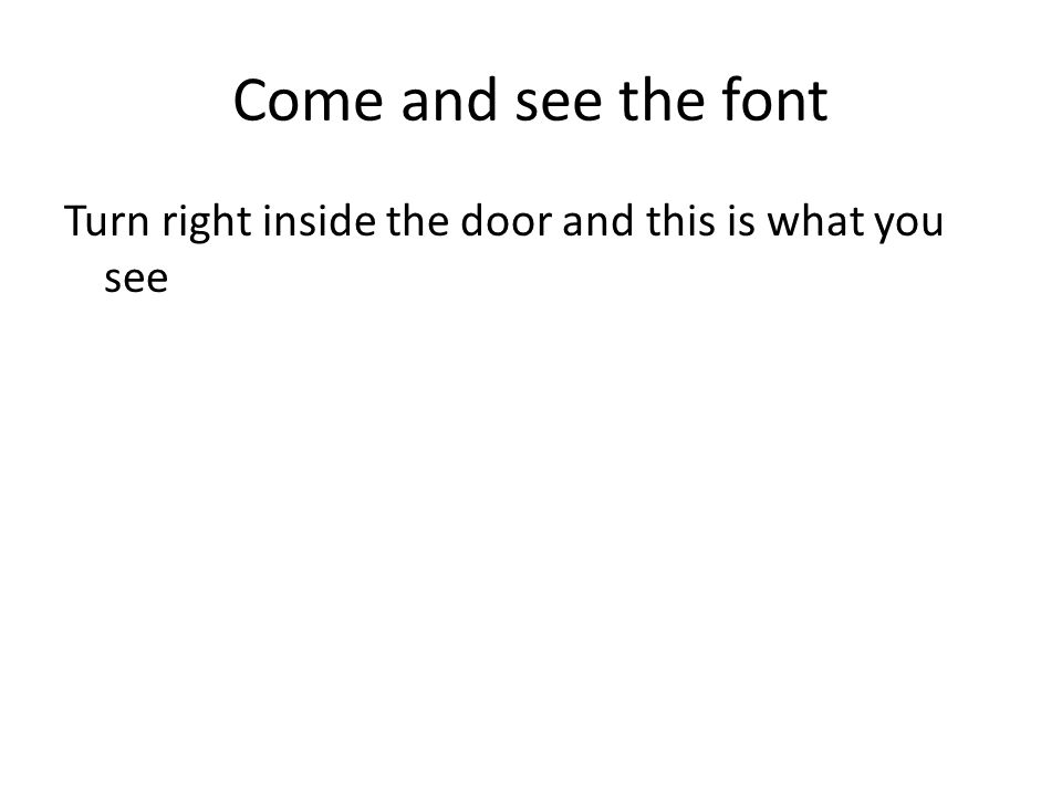 Come and see the font Turn right inside the door and this is what you see