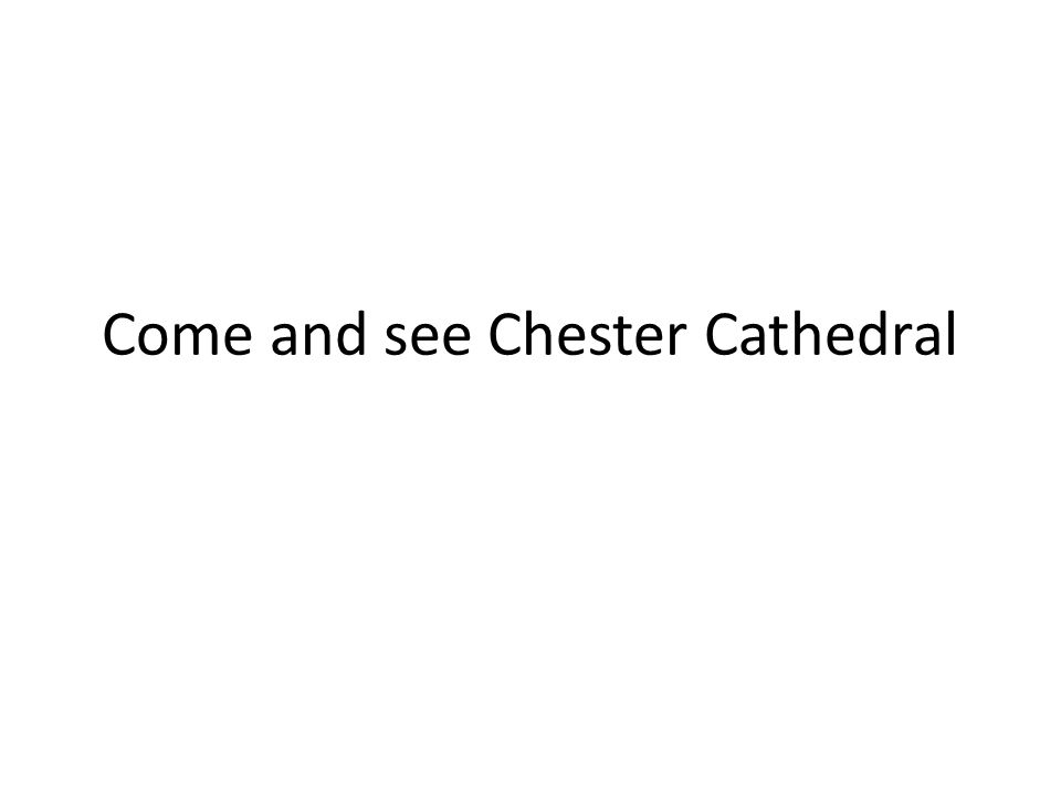 Come and see Chester Cathedral