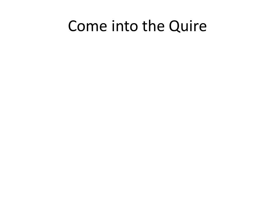 Come into the Quire