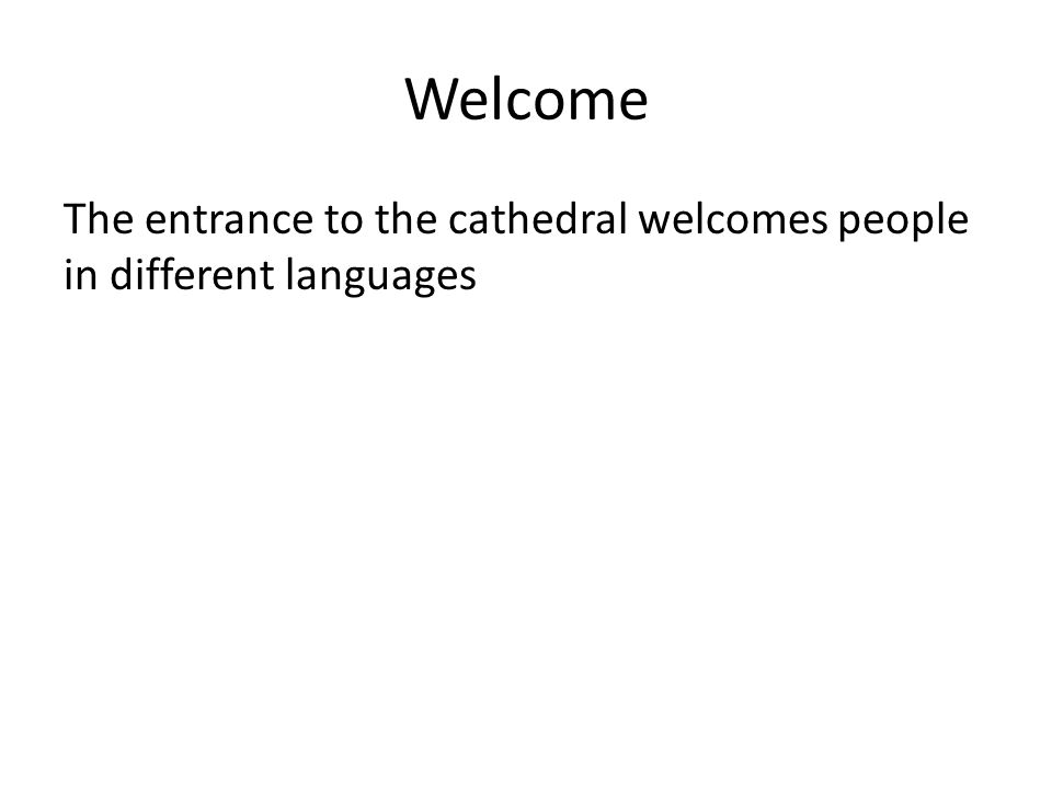 Welcome The entrance to the cathedral welcomes people in different languages