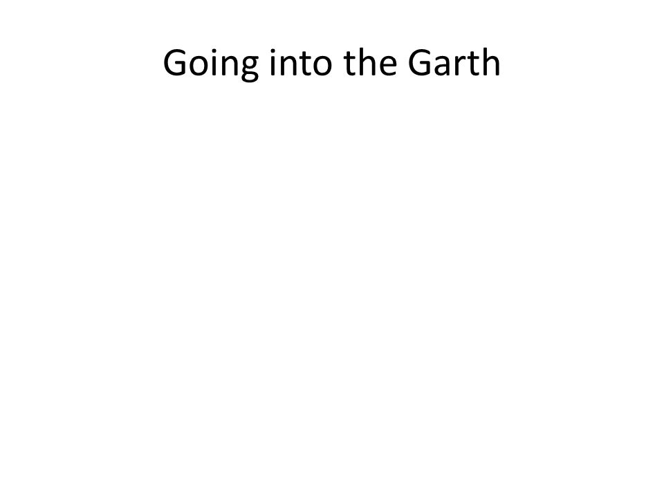 Going into the Garth