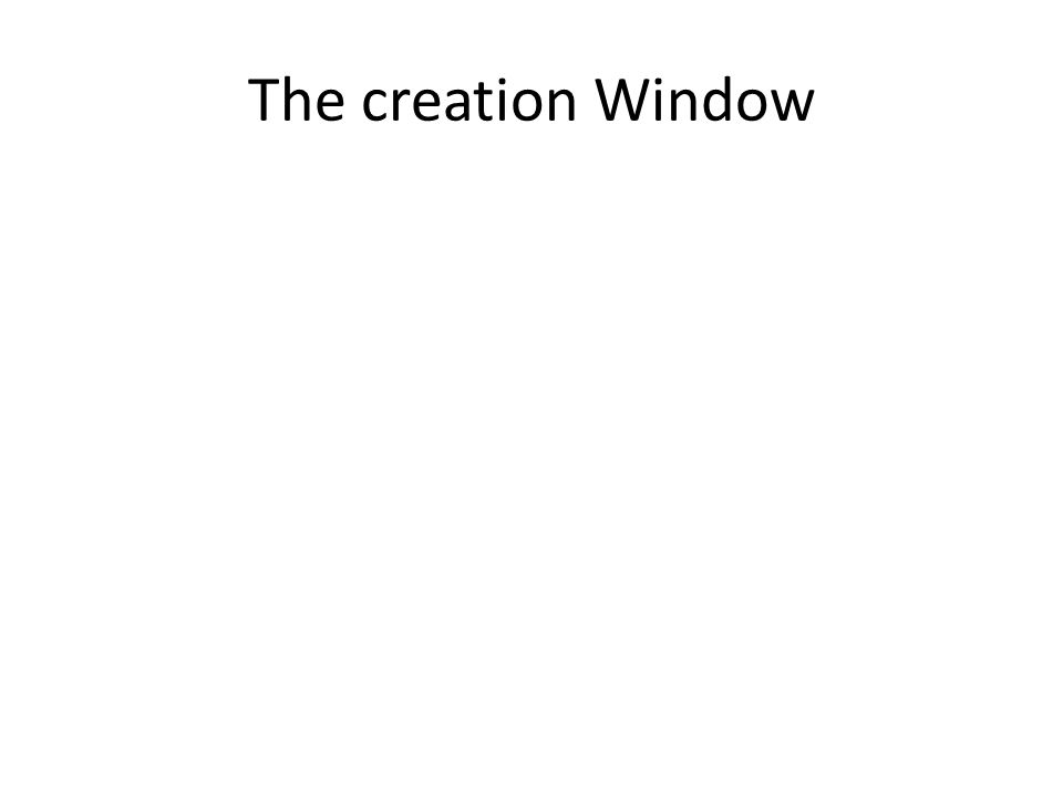 The creation Window