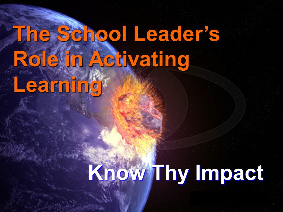 The School Leader's Role in Activating Learning Know Thy Impact