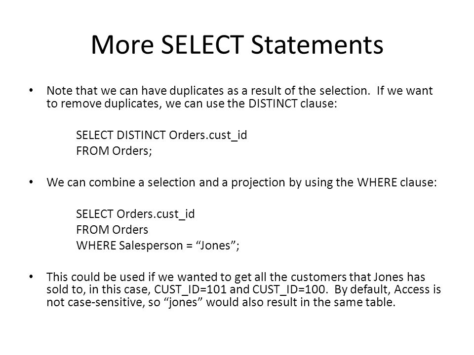 More SELECT We can further refine the query by adding AND, OR, or NOT conditions.