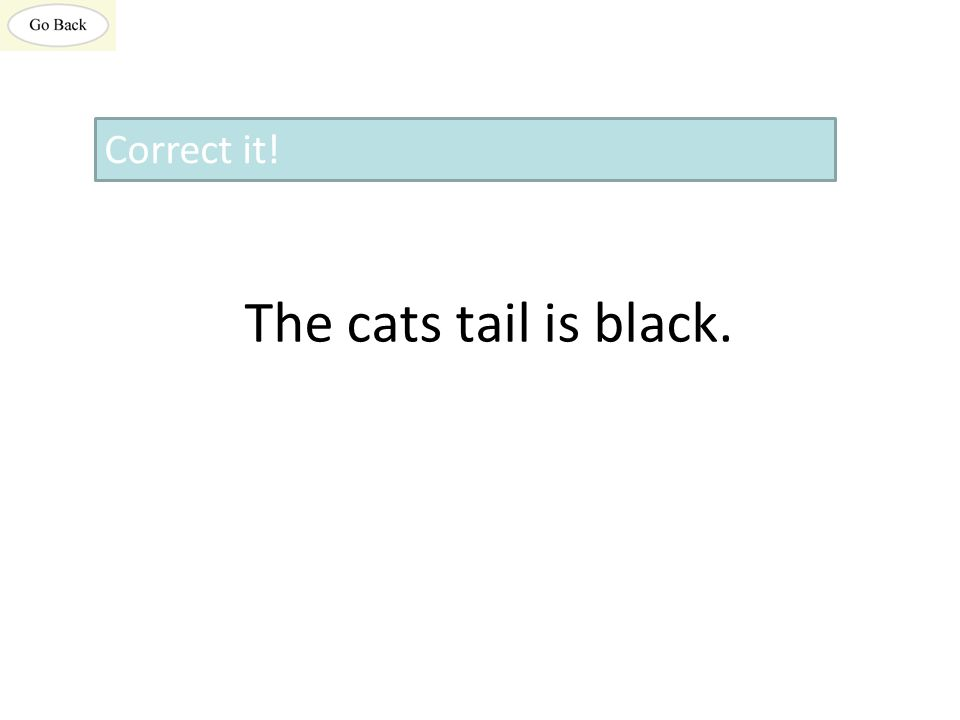The cats tail is black. Correct it!