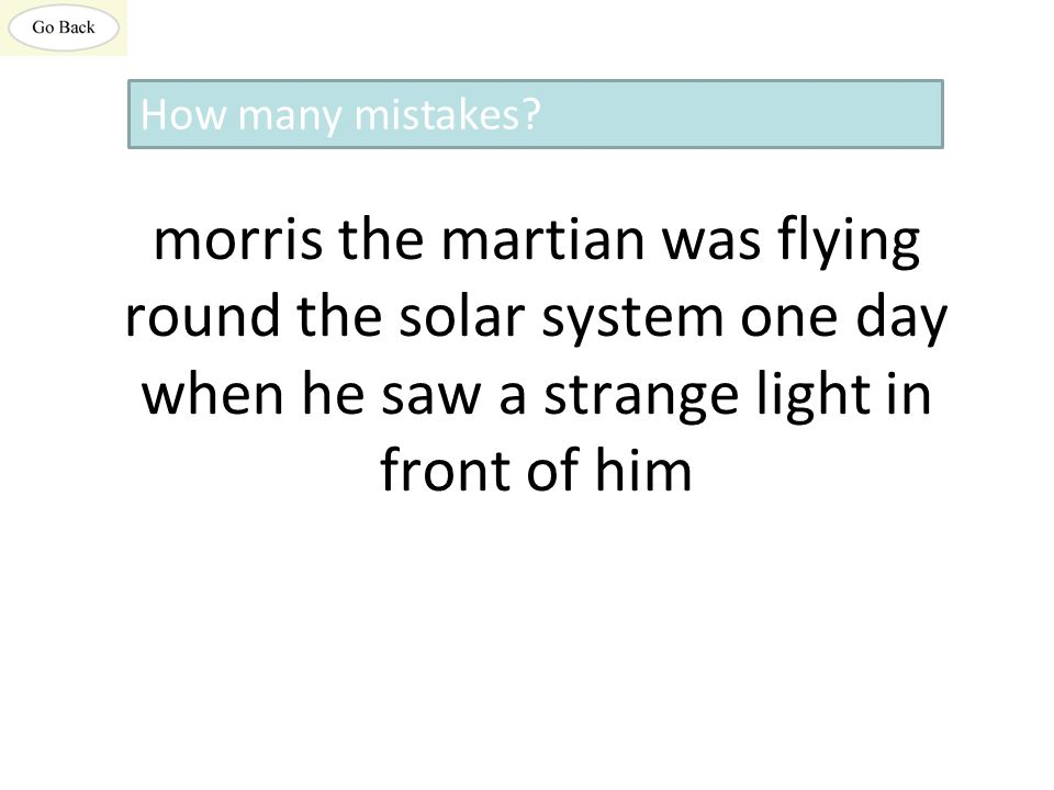 morris the martian was flying round the solar system one day when he saw a strange light in front of him How many mistakes?