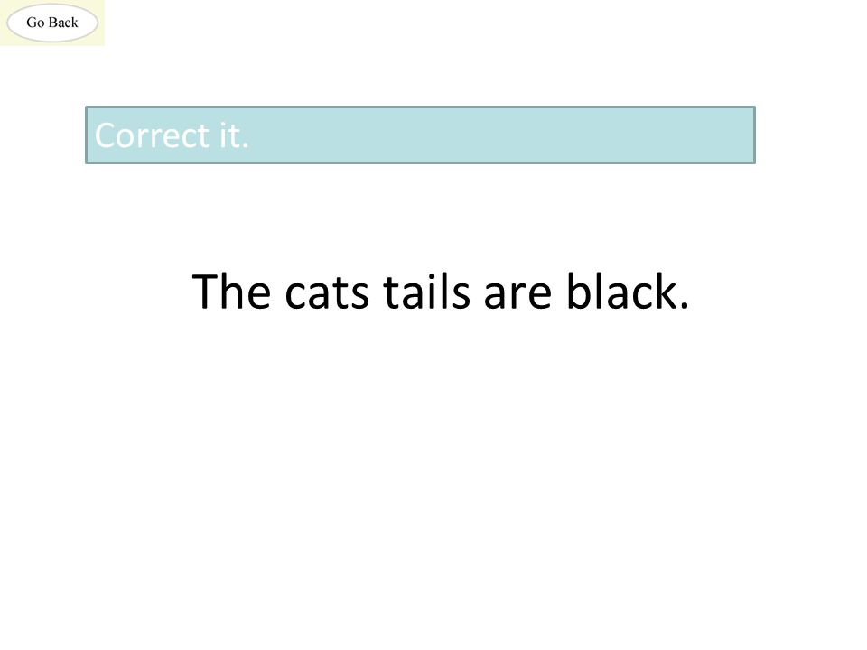 The cats tails are black. Correct it.